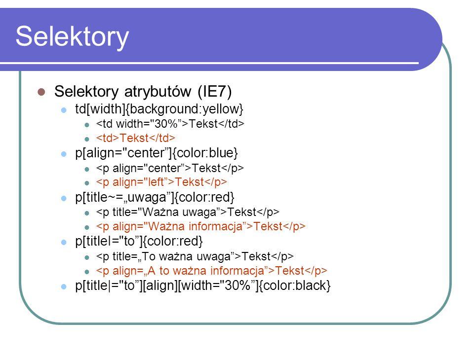 Selektory Selektory atrybutów (IE7) td[width]{background:yellow}